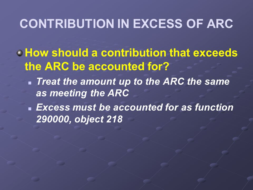 CONTRIBUTION IN EXCESS OF ARC How should a contribution that exceeds the ARC be accounted for.