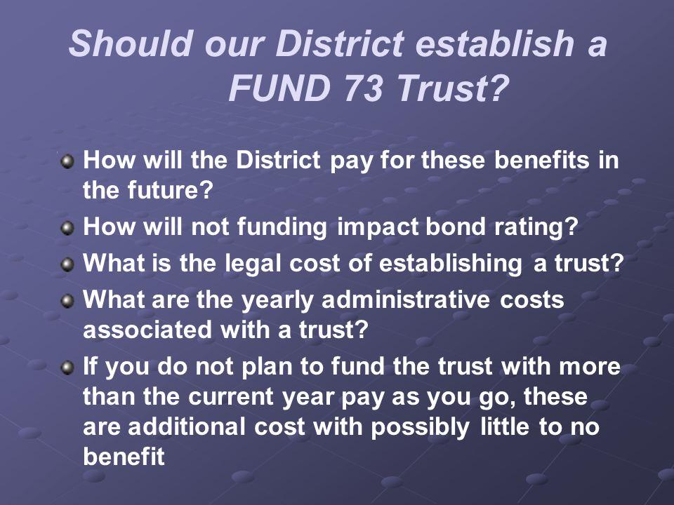 Should our District establish a FUND 73 Trust.