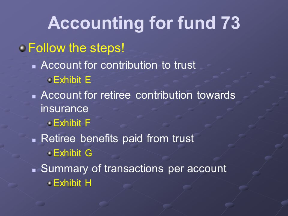 Accounting for fund 73 Follow the steps.
