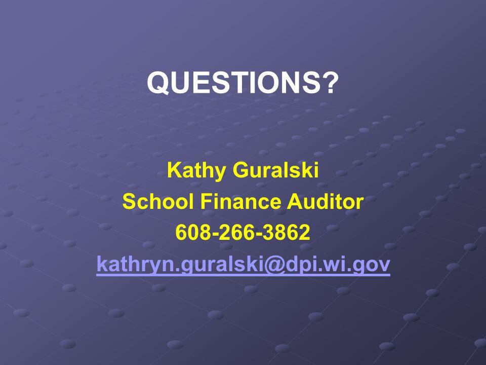 QUESTIONS Kathy Guralski School Finance Auditor 608-266-3862 kathryn.guralski@dpi.wi.gov