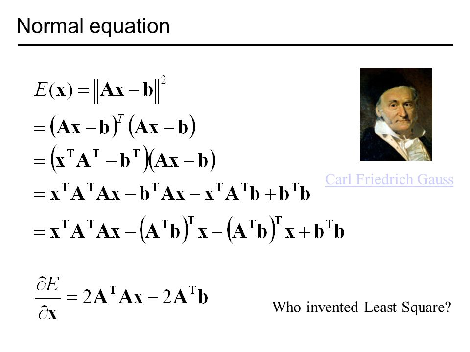 Normal equation Who invented Least Square? Carl Friedrich Gauss