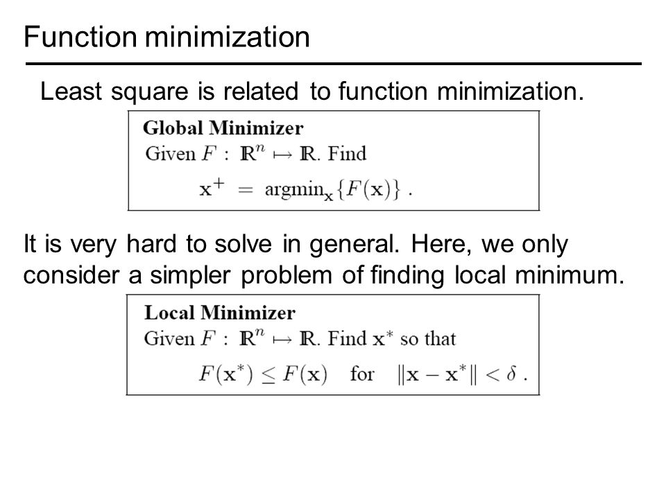 Function minimization It is very hard to solve in general.