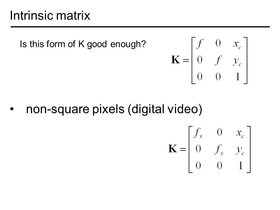 Intrinsic matrix non-square pixels (digital video) Is this form of K good enough