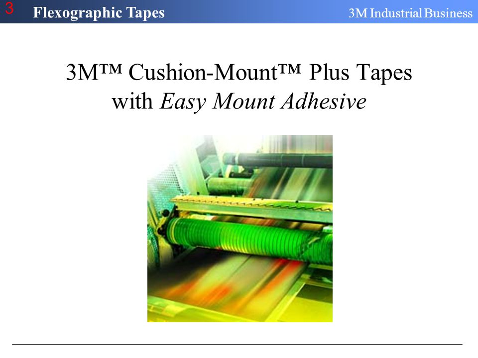 Flexographic Tapes 3M Industrial Business 3 Easy Mount Adhesive Product Features … And Great Print Quality On Easy Stays OnOff Easy