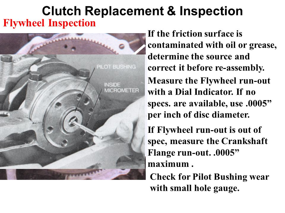 Clutch Replacement & Inspection If the friction surface is contaminated with oil or grease, determine the source and correct it before re-assembly.