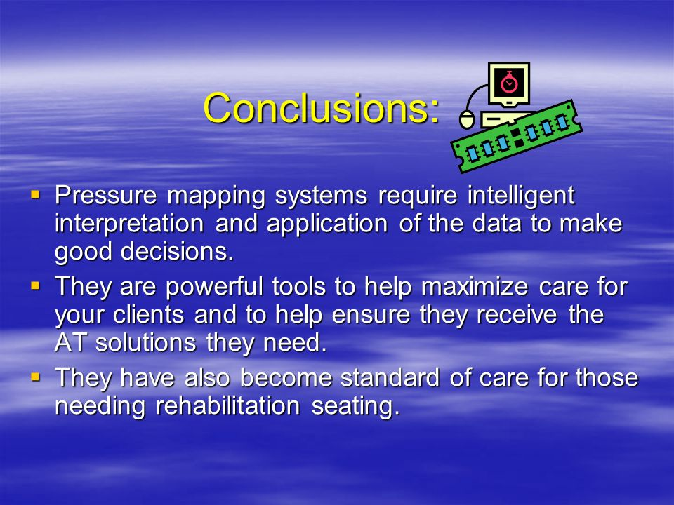 Conclusions:  Pressure mapping systems require intelligent interpretation and application of the data to make good decisions.