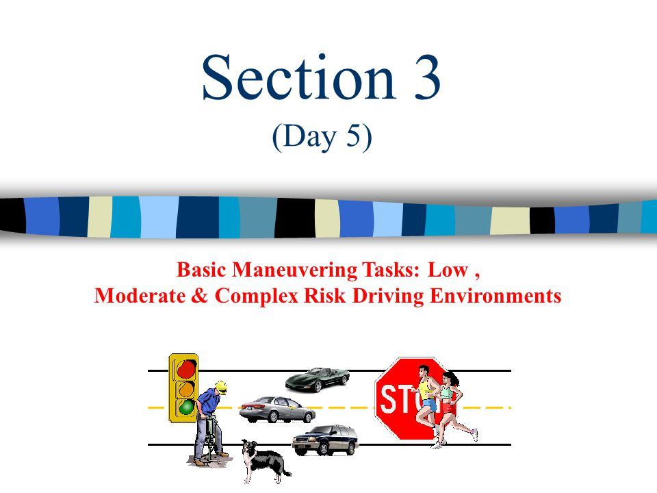 Basic Maneuvering Tasks: Low, Moderate & Complex Risk Driving Environments Section 3 (Day 5)