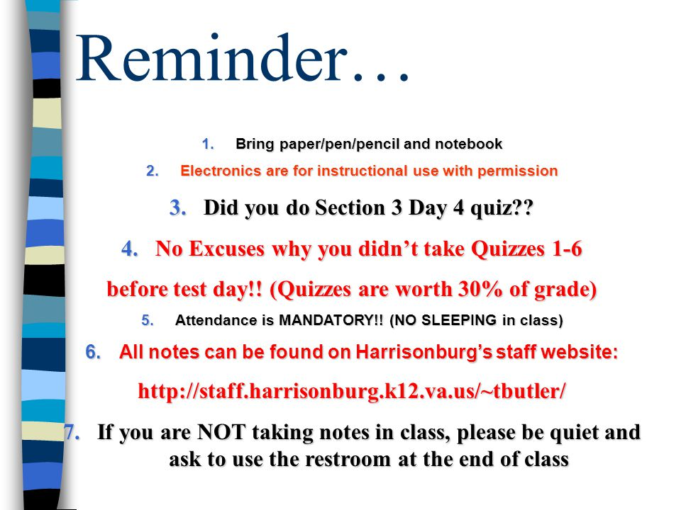 Reminder… 1.Bring paper/pen/pencil and notebook 2.Electronics are for instructional use with permission 3.Did you do Section 3 Day 4 quiz?? 4.No Excus