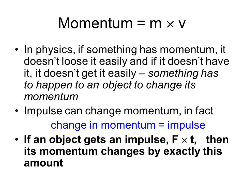 Momentum The term momentum is used quite often in everyday conversation about many things. For example, you may hear that one team has the momentum, o