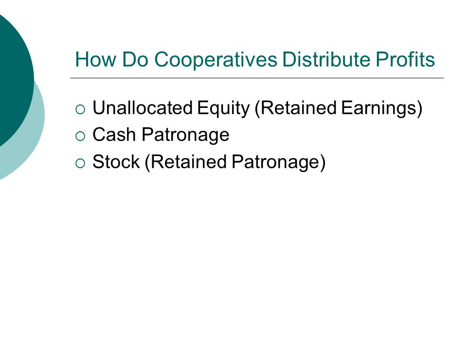 How Do Cooperatives Distribute Profits  Unallocated Equity (Retained Earnings)  Cash Patronage  Stock (Retained Patronage)