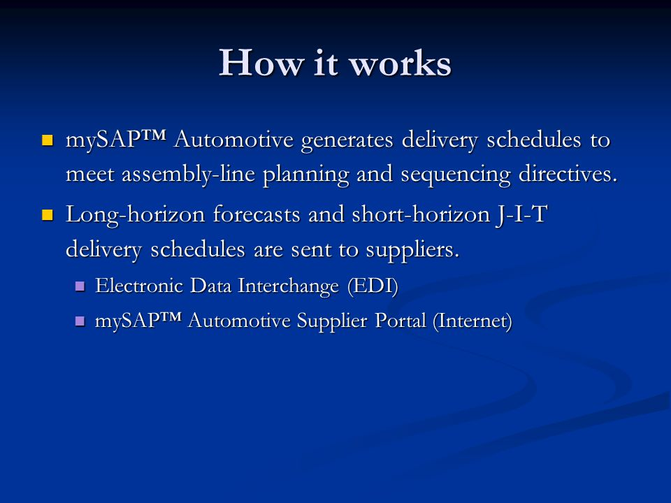 How it works mySAP™ Automotive generates delivery schedules to meet assembly-line planning and sequencing directives. mySAP™ Automotive generates deli