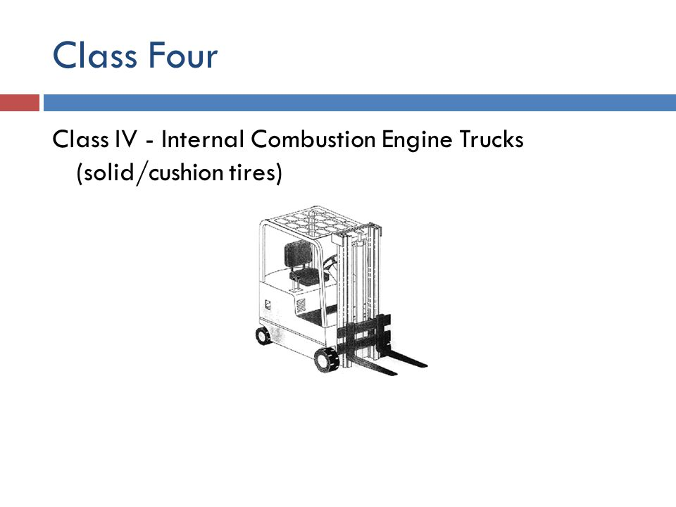 Class Four Class IV - Internal Combustion Engine Trucks (solid/cushion tires)