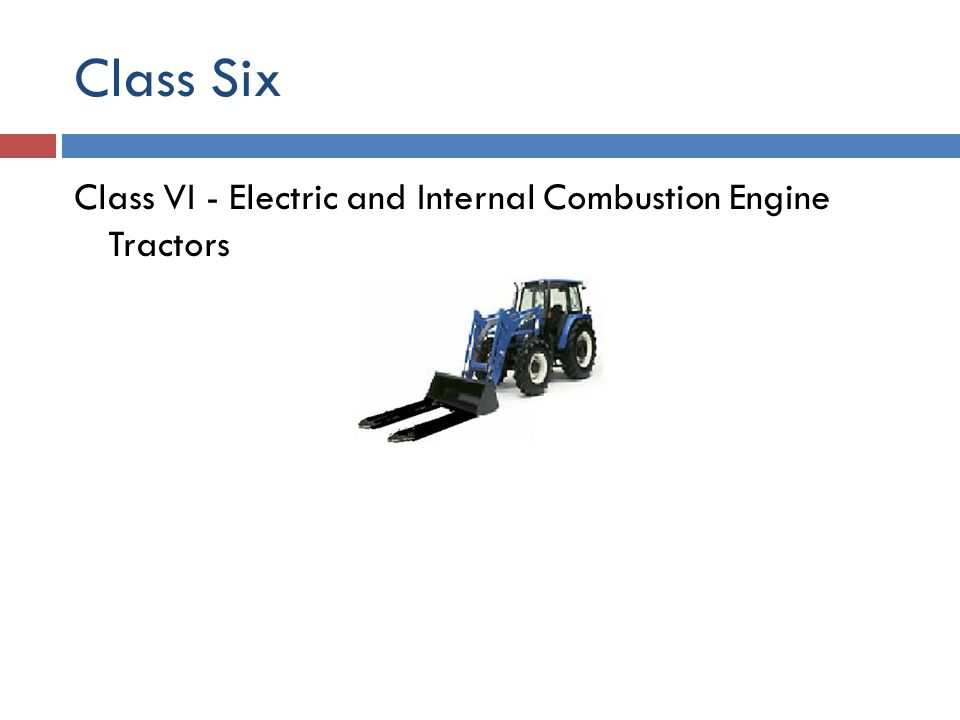 Class Six Class VI - Electric and Internal Combustion Engine Tractors
