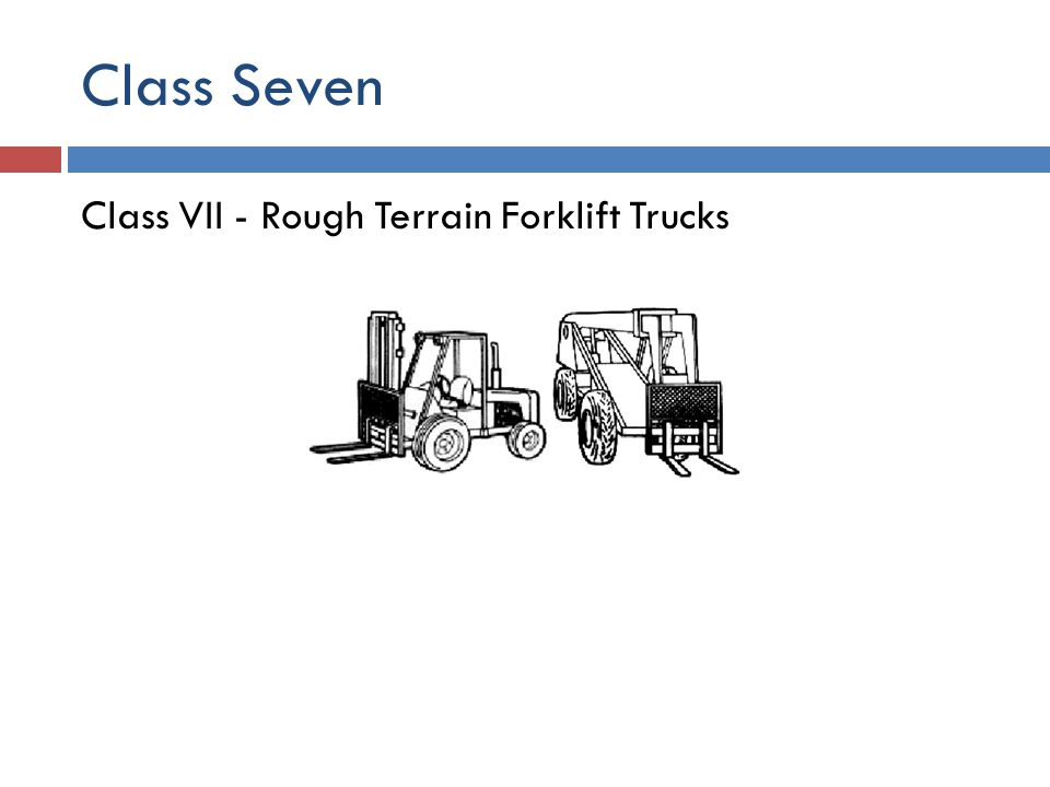 Class Seven Class VII - Rough Terrain Forklift Trucks
