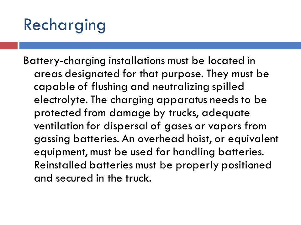 Recharging Battery-charging installations must be located in areas designated for that purpose. They must be capable of flushing and neutralizing spil