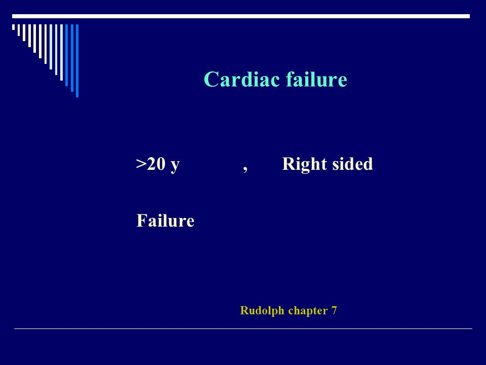 Cardiac failure >20 y, Right sided Failure Rudolph chapter 7