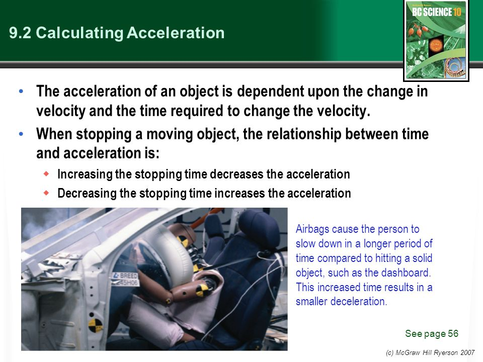 (c) McGraw Hill Ryerson 2007 9.2 Calculating Acceleration The acceleration of an object is dependent upon the change in velocity and the time required to change the velocity.