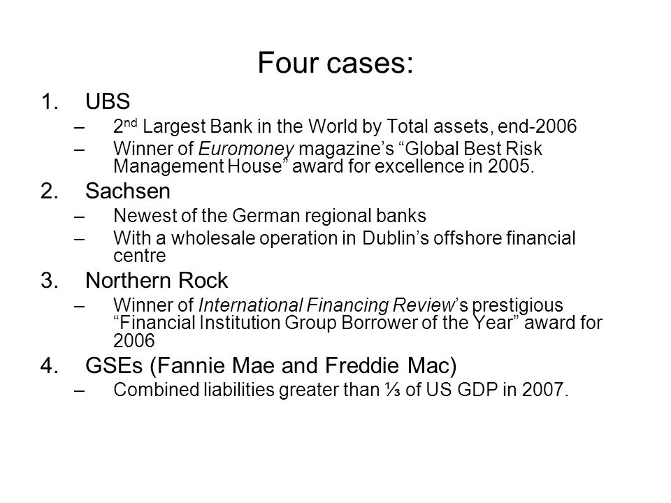 """Four cases: 1.UBS –2 nd Largest Bank in the World by Total assets, end-2006 –Winner of Euromoney magazine's """"Global Best Risk Management House"""" award"""