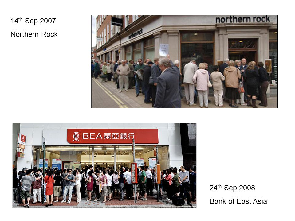 14 th Sep 2007 Northern Rock 24 th Sep 2008 Bank of East Asia