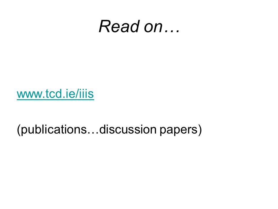 Read on… www.tcd.ie/iiis (publications…discussion papers)