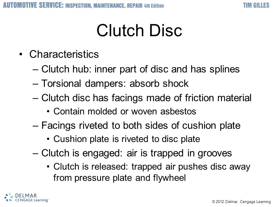 Clutch Release Methods Clutch pedal operates clutch fork using: –Linkage –Cable –Hydraulic cylinders Clutch start switch –Included on the clutch pedal –Prevents engine from starting unless the clutch pedal is depressed