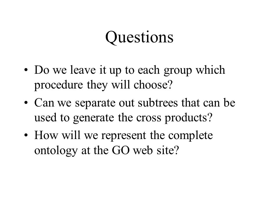 Questions Do we leave it up to each group which procedure they will choose.
