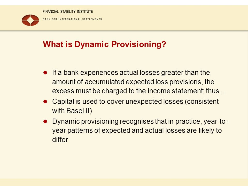 What is Dynamic Provisioning? If a bank experiences actual losses greater than the amount of accumulated expected loss provisions, the excess must be