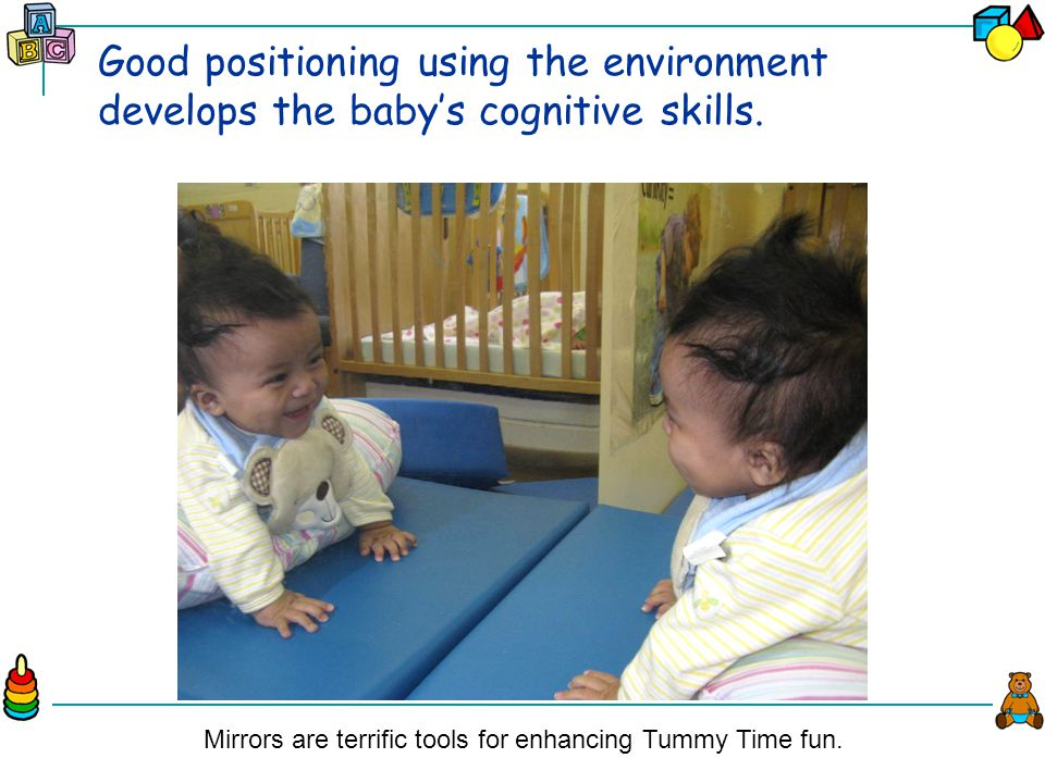Good positioning using the environment develops the baby's cognitive skills.
