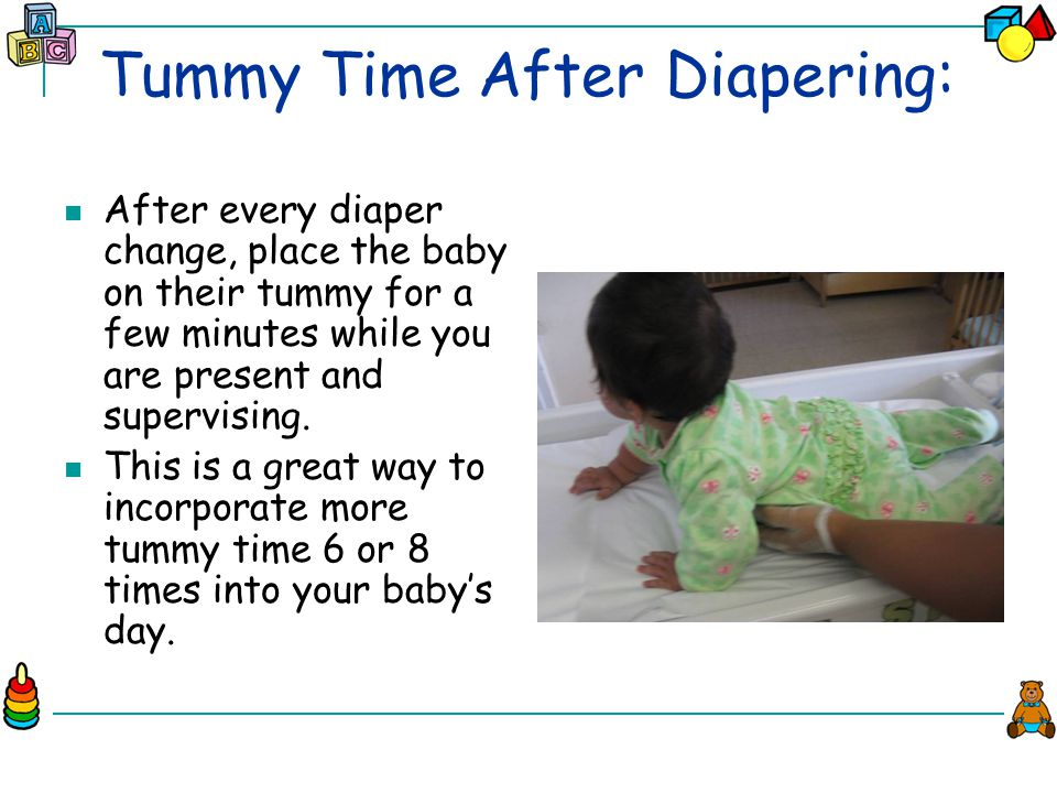 Tummy Time After Diapering: After every diaper change, place the baby on their tummy for a few minutes while you are present and supervising.