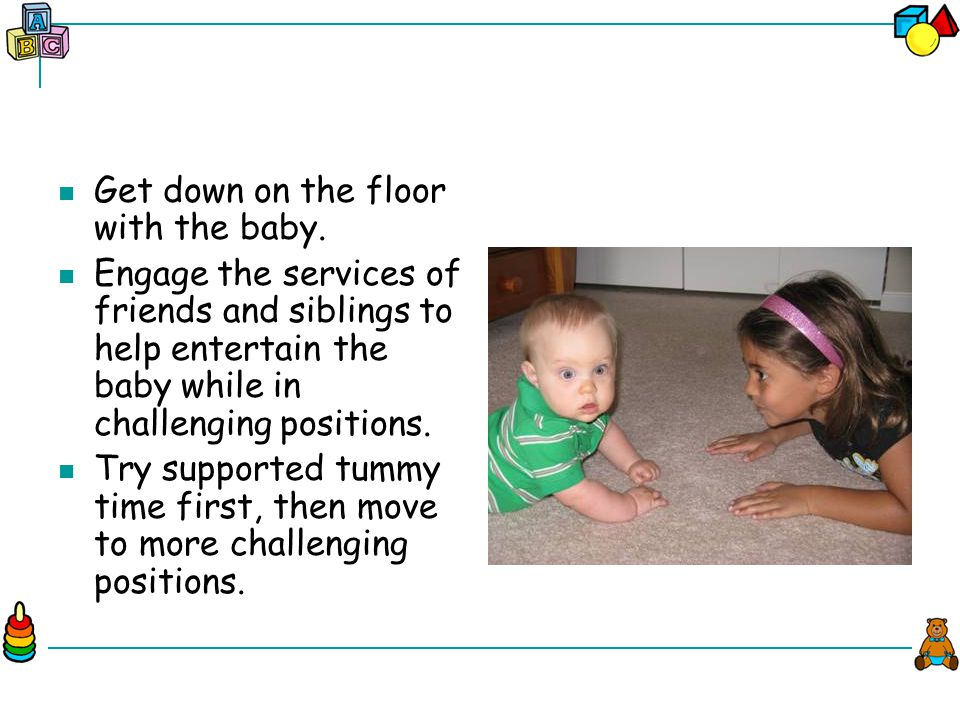 Get down on the floor with the baby.