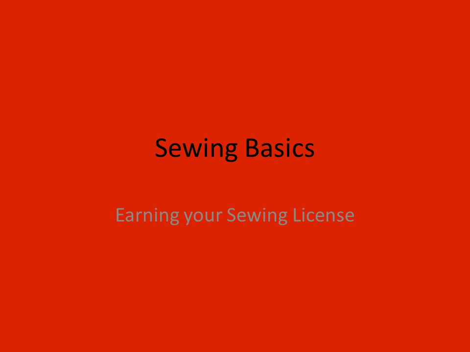 Sewing Basics Earning your Sewing License