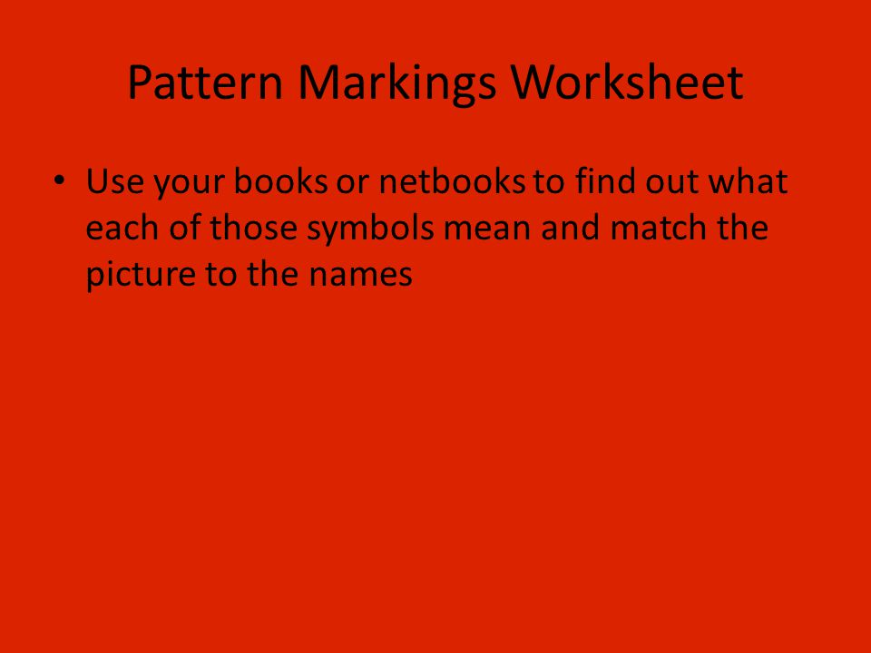 Pattern Markings Worksheet Use your books or netbooks to find out what each of those symbols mean and match the picture to the names