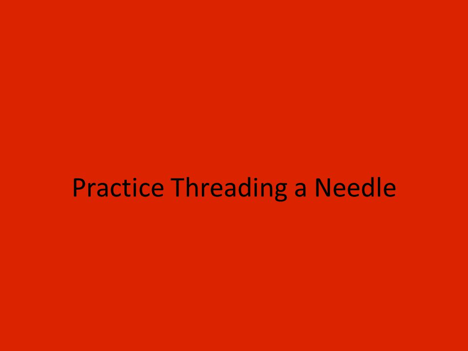 Practice Threading a Needle