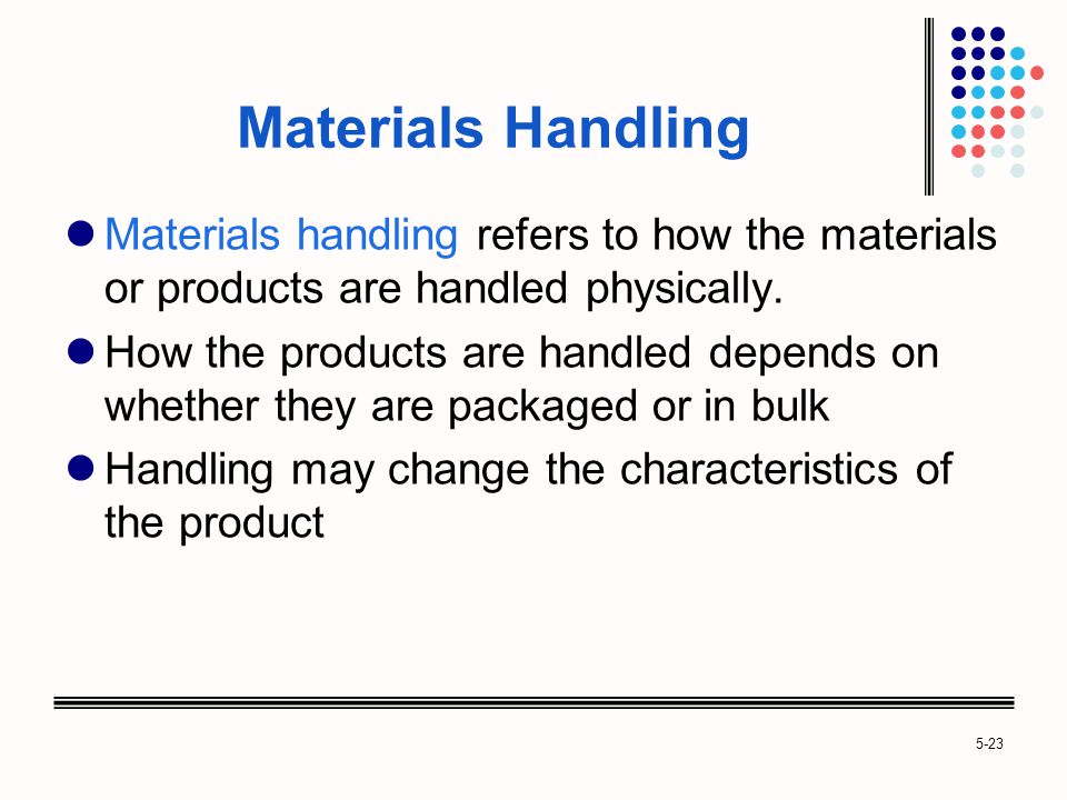 5-23 Materials Handling Materials handling refers to how the materials or products are handled physically.