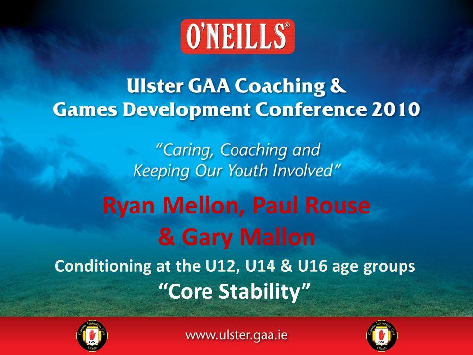 Ryan Mellon, Paul Rouse & Gary Mallon Conditioning at the U12, U14 & U16 age groups Core Stability