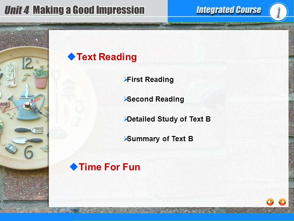  First Reading First Reading  Summary of Text B Summary of Text B  Detailed Study of Text B  Second Reading Second Reading  Text Reading 4content  Time For Fun