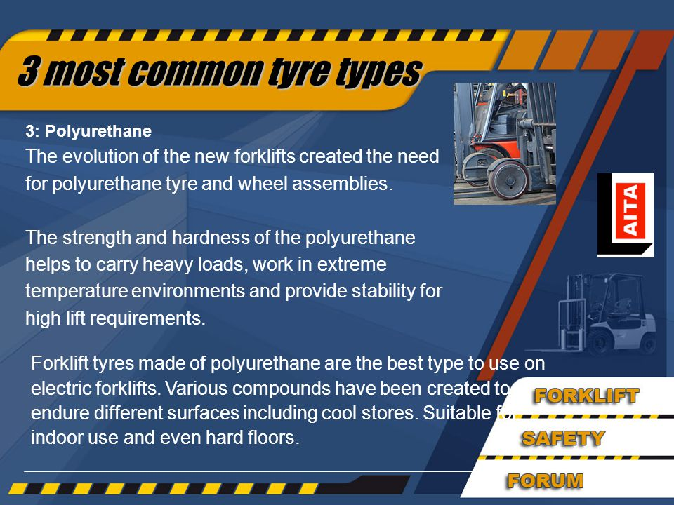 33 Forklift tyres made of polyurethane are the best type to use on electric forklifts.
