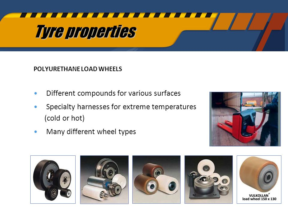 43 POLYURETHANE LOAD WHEELS Different compounds for various surfaces Specialty harnesses for extreme temperatures (cold or hot) Many different wheel types Tyre properties