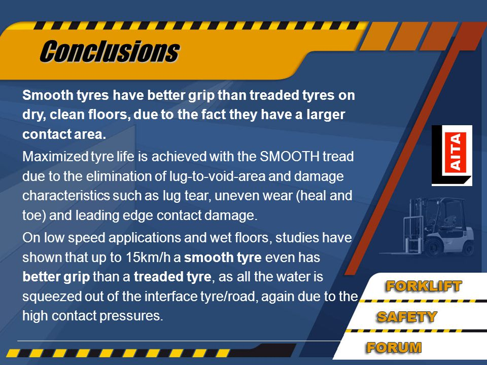 47 Conclusions Smooth tyres have better grip than treaded tyres on dry, clean floors, due to the fact they have a larger contact area.