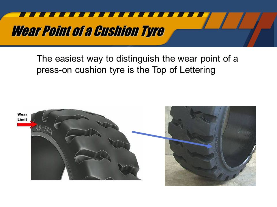 61 Wear Point of a Cushion Tyre The easiest way to distinguish the wear point of a press-on cushion tyre is the Top of Lettering