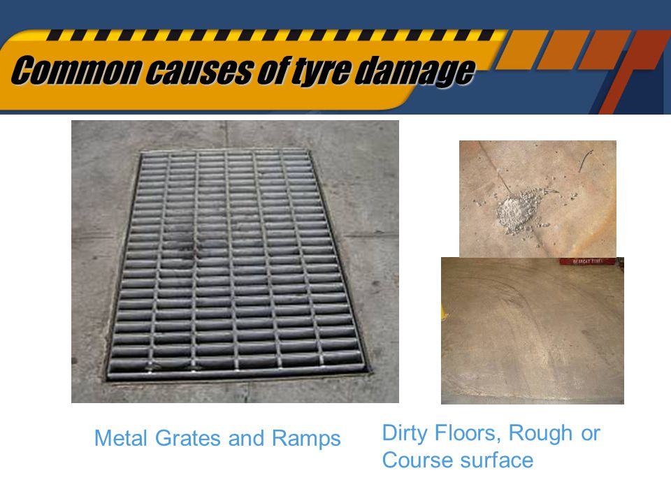 63 Metal Grates and Ramps Dirty Floors, Rough or Course surface Common causes of tyre damage
