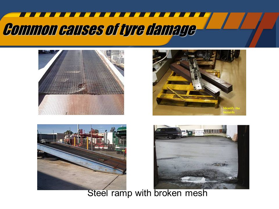64 Common causes of tyre damage Steel ramp with broken mesh