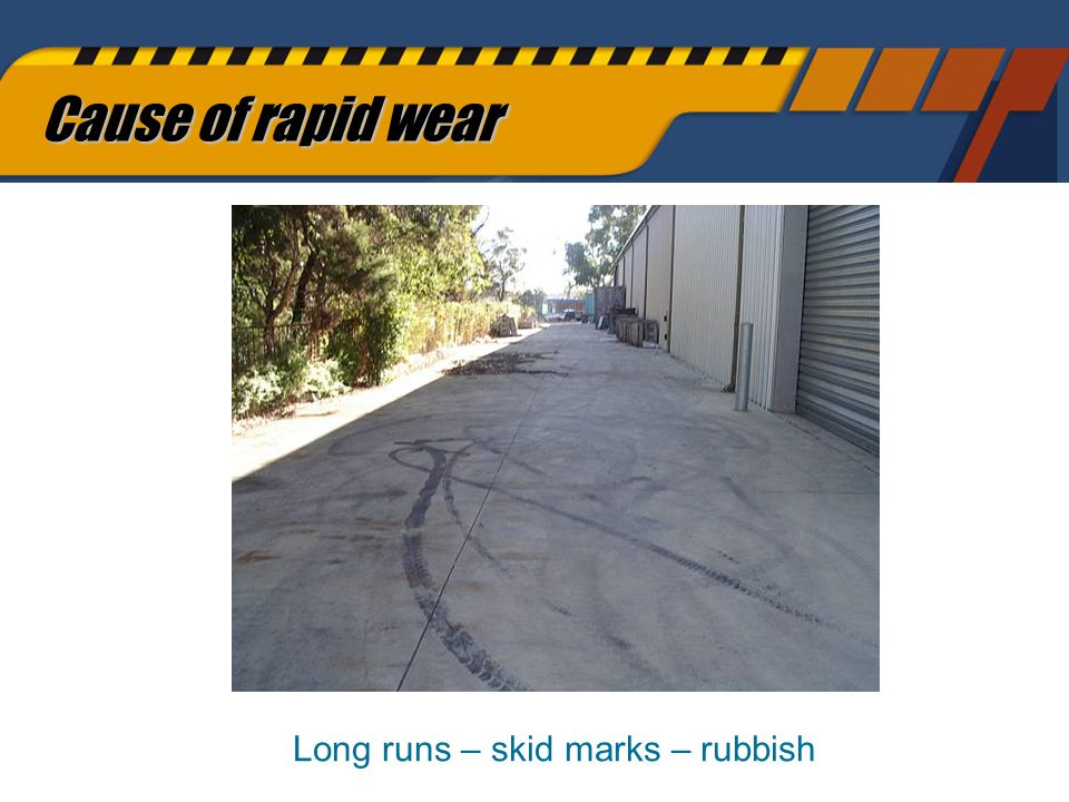 68 Cause of rapid wear Long runs – skid marks – rubbish