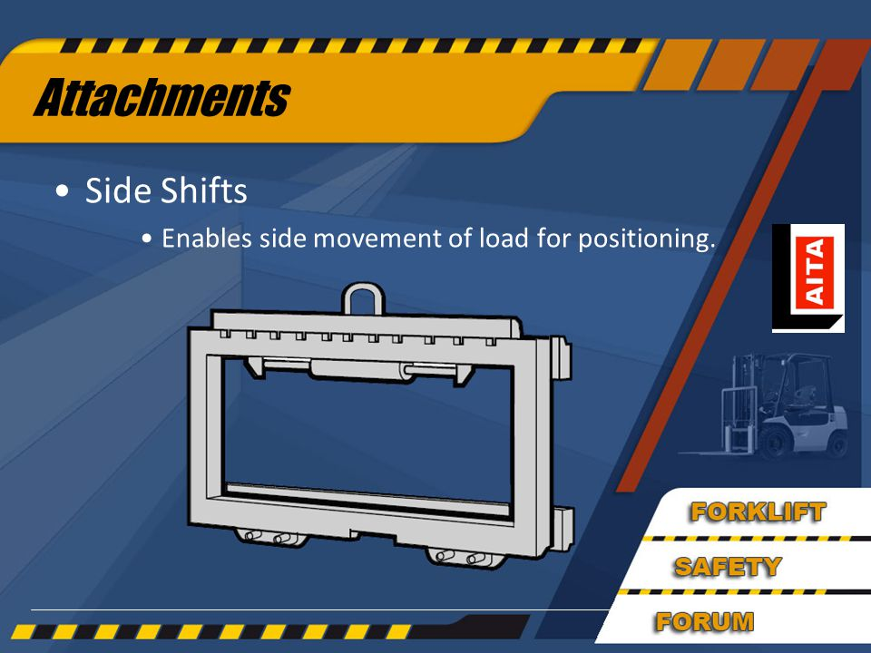 Attachments Side Shifts Enables side movement of load for positioning.