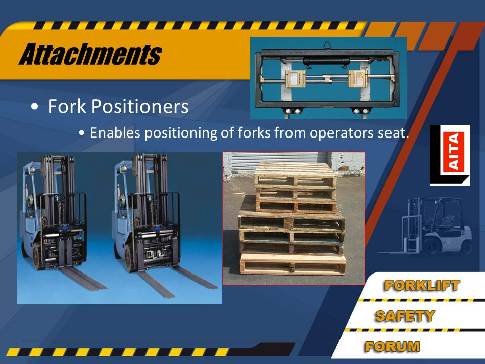 Attachments Fork Positioners Enables positioning of forks from operators seat.
