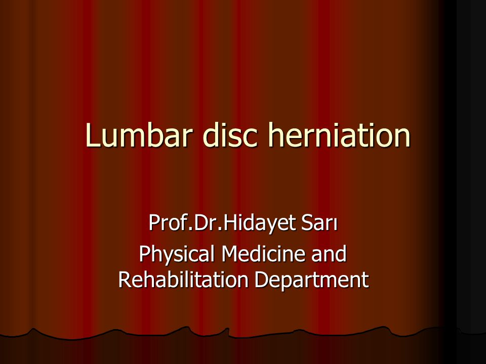 Lumbar disc herniation Lumbar disc herniation Prof.Dr.Hidayet Sarı Physical Medicine and Rehabilitation Department