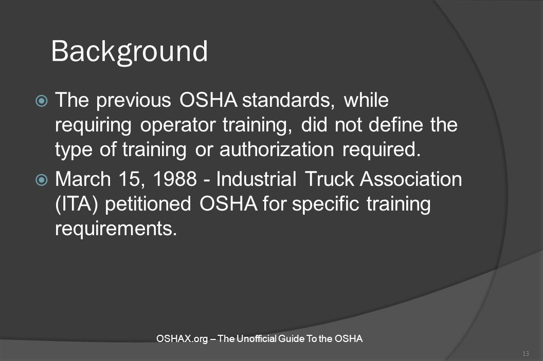 Background  The previous OSHA standards, while requiring operator training, did not define the type of training or authorization required.  March 15