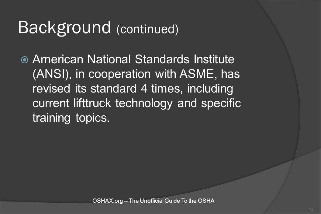 Background (continued)  American National Standards Institute (ANSI), in cooperation with ASME, has revised its standard 4 times, including current l