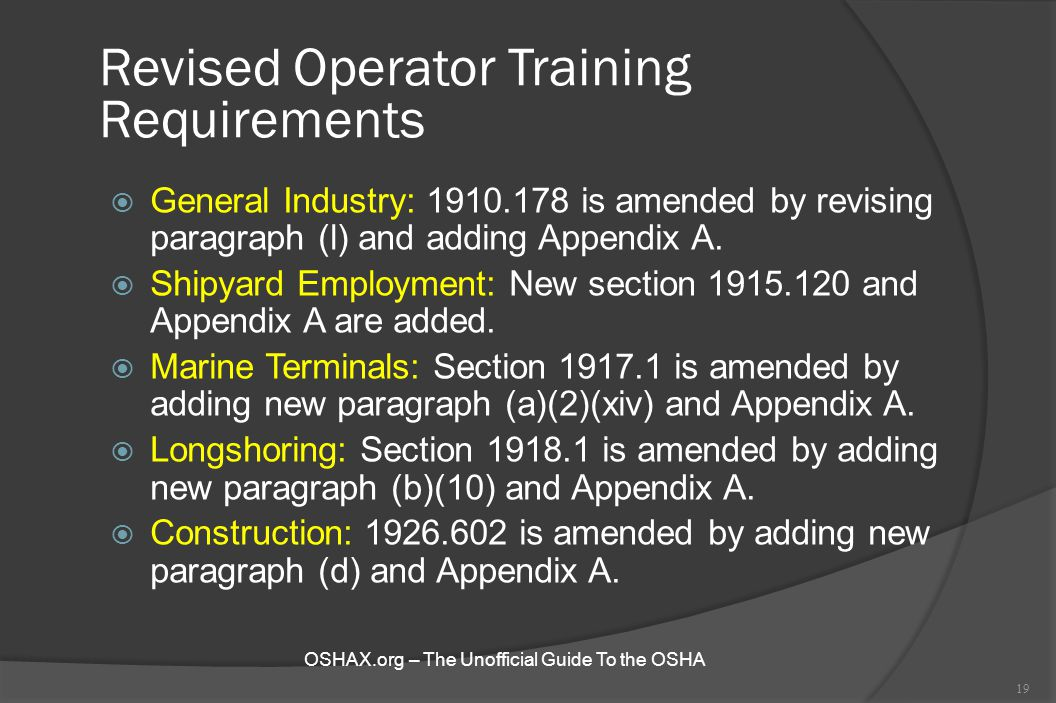 Revised Operator Training Requirements  General Industry: 1910.178 is amended by revising paragraph (l) and adding Appendix A.  Shipyard Employment: