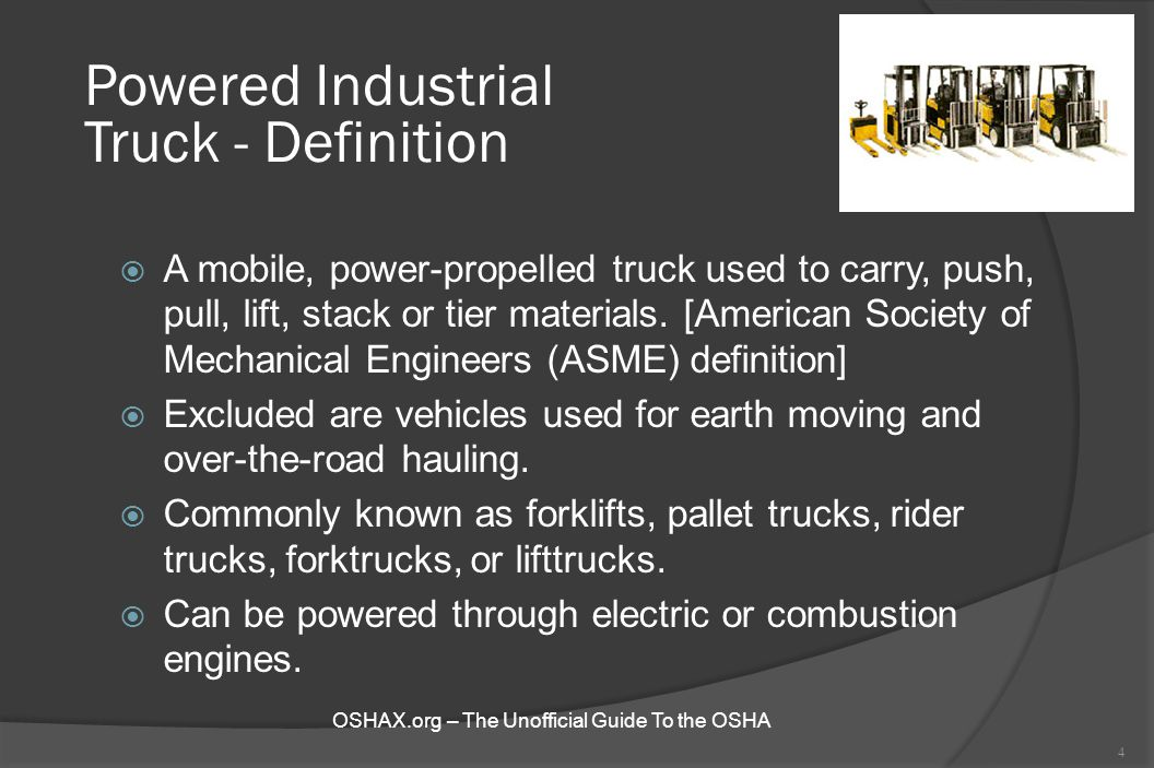 Powered Industrial Truck - Definition  A mobile, power-propelled truck used to carry, push, pull, lift, stack or tier materials. [American Society of